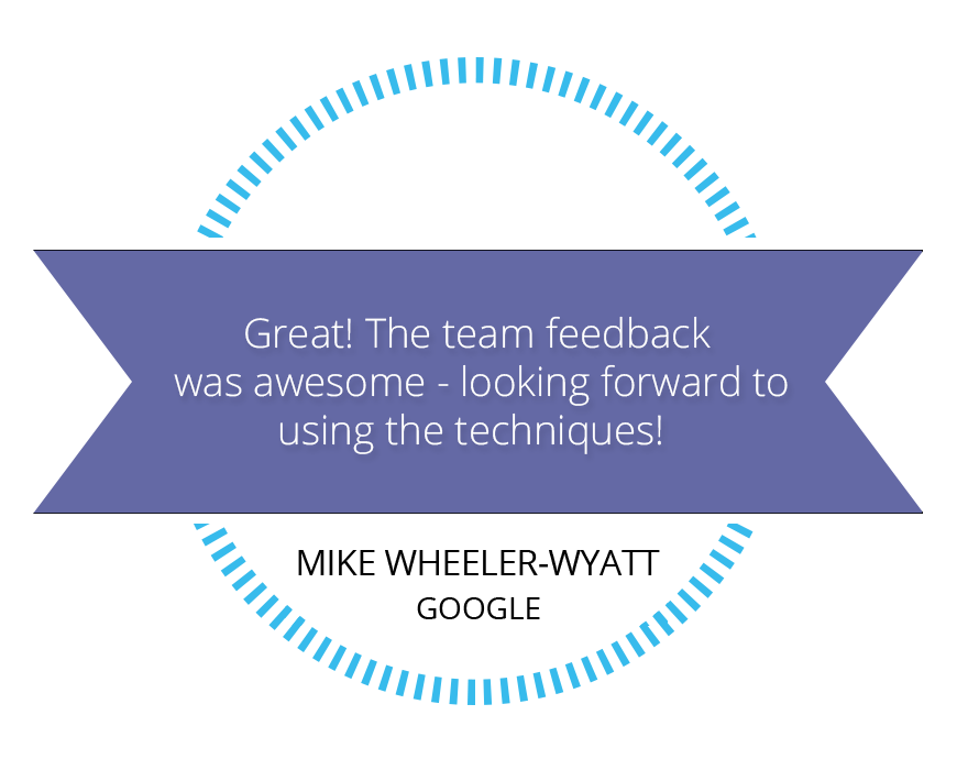 Great! The team feedback was awesome - looking forward to using the techniques! Google